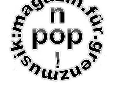 +Think Positive! +Play Melodies! Die 09. Ausgabe von no!pop : das.magazin.für.grenzmusik am Montag, den 28. Mai 2018 ab 20.03 Uhr frisch an Euren heimischen Empfängern!